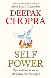 Self Power : Spiritual Solutions to Lifes Greatest Challenges - Chopra, Deepak