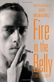 Fire in the Belly : The Life and Times of David Wojnarowicz - Carr, Cynthia