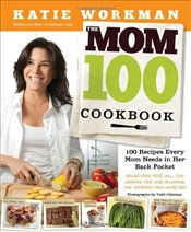 Mom 100 Cookbook, The - Workman, Katie