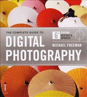 New Complete Guide to Digital Photography  - Freeman, Michael
