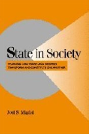 State in Society : Studying How States and Societies Transform and Constitute One Another - MIGDAL, JOEL S.