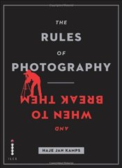 Rules of Photography : And When to Break Them - Kamps, Haje Jan