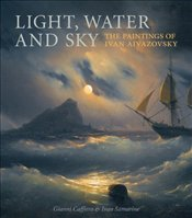 Light, Water, and Sky : The Paintings of Ivan Aivazovsky - Caffiero, Gianni