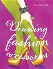 Drawing Fashion Accessories - Miller, Steven Thomas