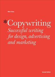 Copywriting 2e : Successful Writing for Design, Advertising and Marketing - Shaw, Mark