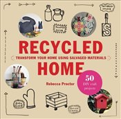Recycled Home : Transform Your Home Using Salvaged Materials - Proctor, Rebecca