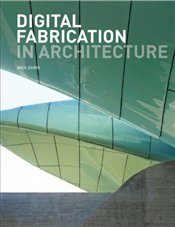 Digital Fabrication in Architecture - Dunn, Nick