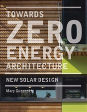 Towards Zero-energy Architecture : New Solar Design - Guzowski, Mary