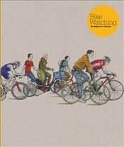 Bike Watching : An Explorers Journal - Sparshott, David
