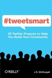 Tweetsmart : 25 Twitter Projects to Help You Build Your Community - McDougall, J. S.