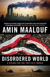 Disordered World : A Vision for the Post-9/11 World - Maalouf, Amin