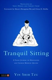 Tranquil Sitting : A Taoist Journal on Meditation and Chinese Medical Qiqong - Tzu, Yin Shih