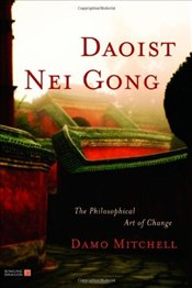 Daoist Nei Gong : The Philosophical Art of Change - Mitchell, Damo
