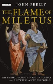 Flame of Miletus - The Birth of Science in Ancient Greece (and How it - Freely, John