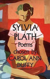 Sylvia Plath Poems Chosen by Carol Ann Duffy - Plath, Sylvia