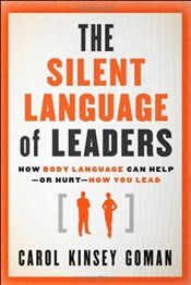 Silent Language of Leaders: How Body Language Can Help or Hurt How You Lead - Goman, Carol Kinsey