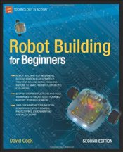 Robot Building for Beginners, 2nd Edition (Technology in Action) - Cook, David