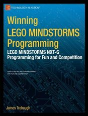Winning LEGO MINDSTORMS Programming: LEGO MINDSTORMS NXT-G Programming for Fun and Competition - Trobaugh, James