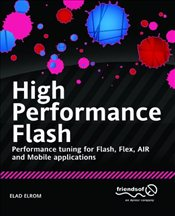 High Performance Flash: Performance Tuning for Flash, Flex, AIR and Mobile Applications - Elrom, Elad