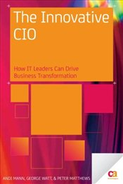 Innovative CIO: How IT Leaders Can Drive Business Transformation - Mann, Andi