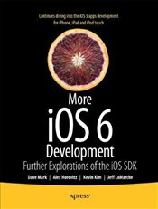 More iOS 5 Development: Further Explorations of the iOS SDK - Mark, David