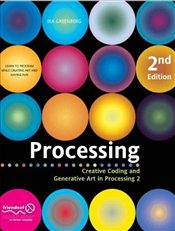 Processing: Creative Coding and Generative Art in Processing 2nd Edition - Greenberg, Ira