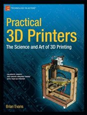 Practical 3D Printers: The Science and Art of 3D Printing - Evans, Brian
