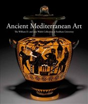 Ancient Mediterranean Art : The William D. and Jane Walsh Collection at Fordham University - Cavaliere, Barbara