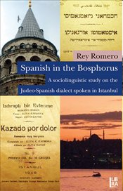 Spanish in the Bosphorus : A Sociolinguistic Study on the Judeo Spanish Dialect Spoken in Istanbul - Romeo, Rey