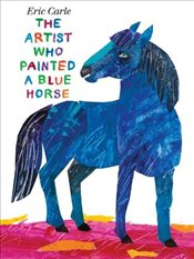 Artist Who Painted a Blue Horse - Carle, Eric