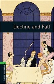 Oxford Bookworms Library: Stage 6: Decline and Fall: Reader - Stage 6: 2500 Headwords (Oxford Bookwo - Waugh, Evelyn