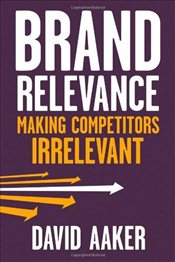 Brand Relevance: Making Competitors Irrelevant - Aaker, David A.