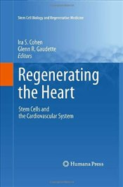 Regenerating the Heart : Stem Cells and the Cardiovascular System - Cohen, Ira S.
