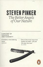 Better Angels of Our Nature : A History of Violence and Humanity - Pinker, Steven