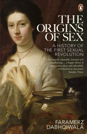 Origins of Sex : A History of the First Sexual Revolution - Dabhoiwala, Faramerz