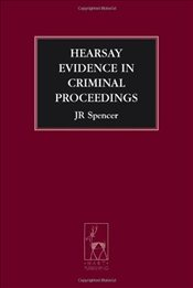 Hearsay Evidence in Criminal Proceedings (Criminal Law Library) - Spencer, John