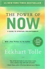 Power of Now : A Guide to Spiritual Enlightenment - Tolle, Eckhart