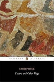Electra and Other Plays : Suppliants, Trojan Women, Andromache - Euripides,