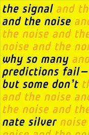 Signal and the Noise : Why So Many Predictions Fail-But Some Dont - Silver, Nate