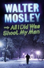 All I Did Was Shoot My Man - Mosley, Walter