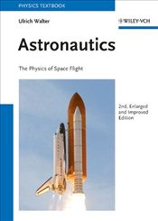 Astronautics 2e : The Physics of Space Flight - Walter, Ulrich