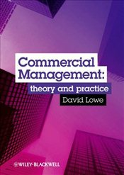 Commercial Management : Theory and Practice - Lowe, David J.