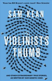 Violinists Thumb : And Other Extraordinary True Stories As Written By Our DNA - Kean, Sam