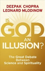 Is God an Illusion? : The Great Debate Between Science and Spirituality - Chopra, Deepak