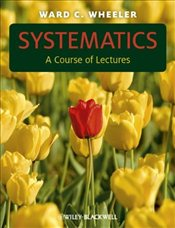 Systematics : A Course of Lectures - Wheeler, Ward C.