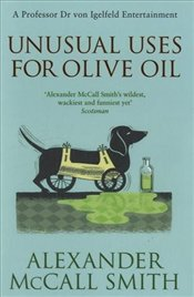 Unusual Uses For Olive Oil: Number 4 in series: A Von Igelfeld Novel (The von Igelfeld Entertainment - Smith, Alexander McCall