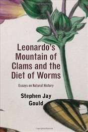 Leonardos Mountain of Clams and the Diet of Worms : Essays on Natural History - Gould, Stephen Jay