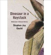 Dinosaur in a Haystack : Reflections in Natural History - Gould, Stephen Jay