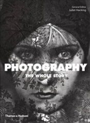 Photography : The Whole Story - Campany, David