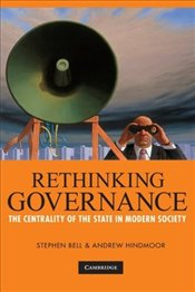 Rethinking Governance: The Centrality of the State in Modern Society - Bell, Stephen D.